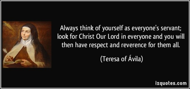 quote-always-think-of-yourself-as-everyone-s-servant-look-for-christ-our-lord-in-everyone-and-you-will-teresa-of-avila-272008